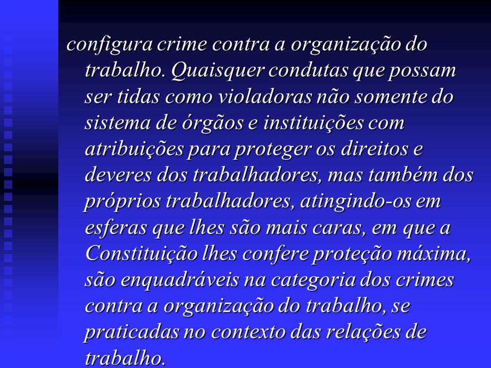 configura crime contra a organização do trabalho