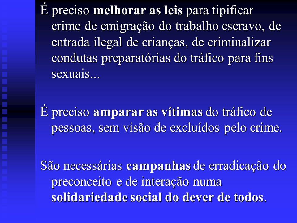 É preciso melhorar as leis para tipificar crime de emigração do trabalho escravo, de entrada ilegal de crianças, de criminalizar condutas preparatórias do tráfico para fins sexuais...