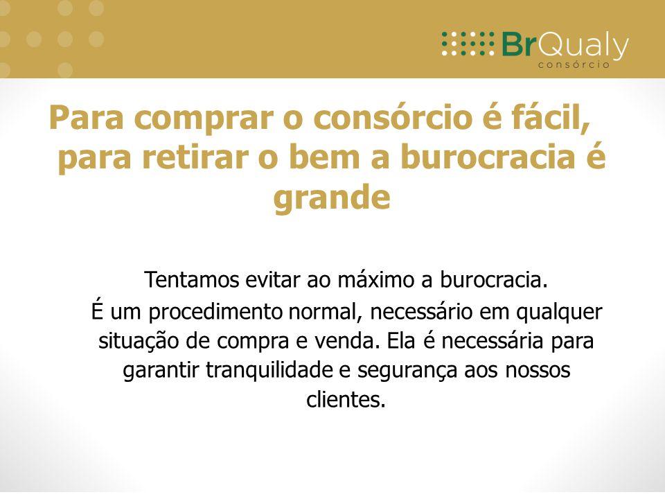 Para comprar o consórcio é fácil, para retirar o bem a burocracia é grande