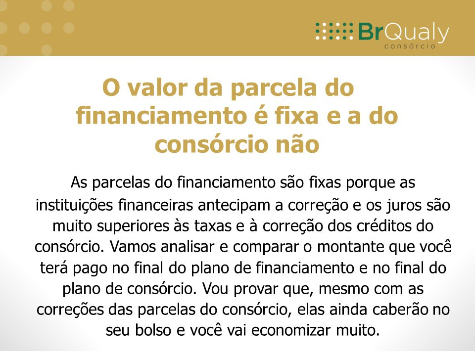 O valor da parcela do financiamento é fixa e a do consórcio não