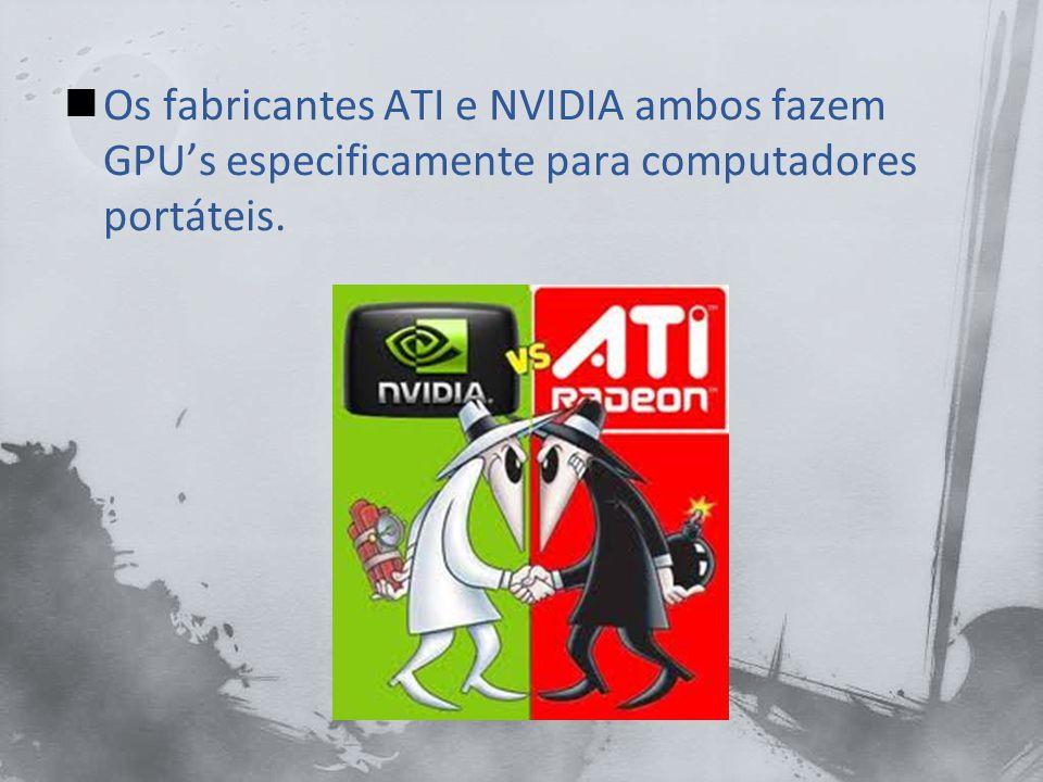 Os fabricantes ATI e NVIDIA ambos fazem GPU's especificamente para computadores portáteis.