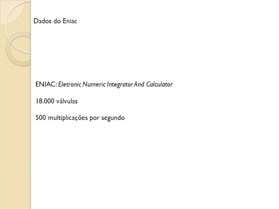 Dados do Eniac ENIAC: Eletronic Numeric Integrator And Calculator.