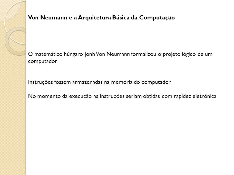Von Neumann e a Arquitetura Básica da Computação