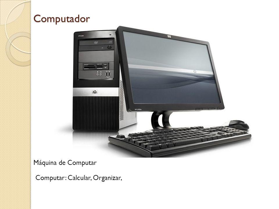 Computador Máquina de Computar Computar: Calcular, Organizar,