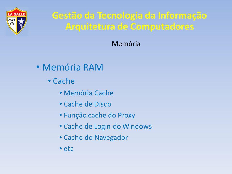 Memória RAM Cache Memória Memória Cache Cache de Disco