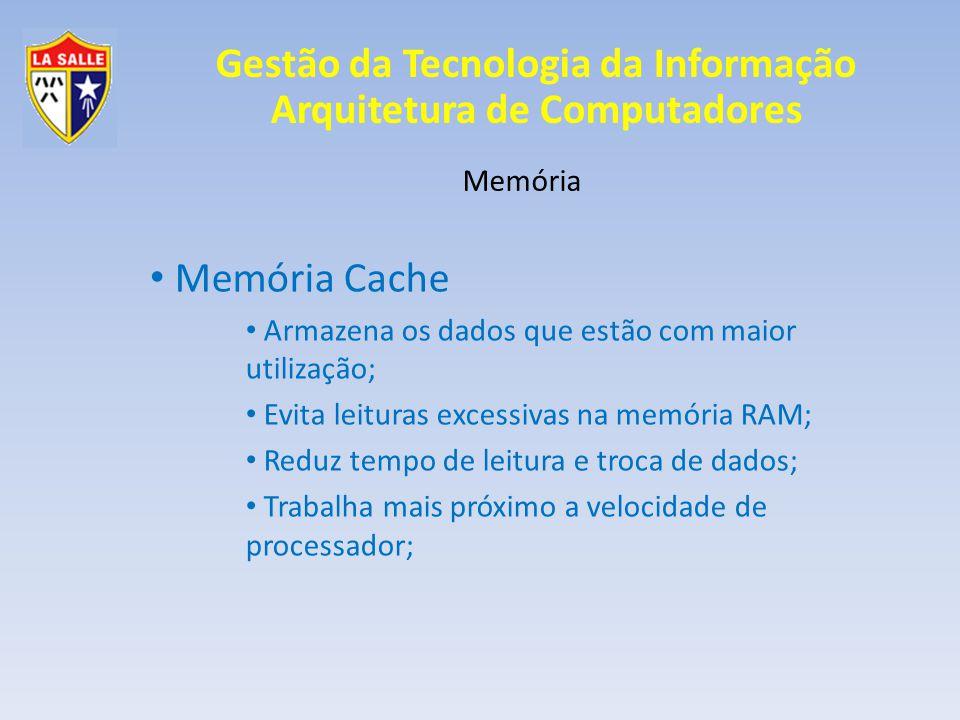 Memória Memória Cache. Armazena os dados que estão com maior utilização; Evita leituras excessivas na memória RAM;