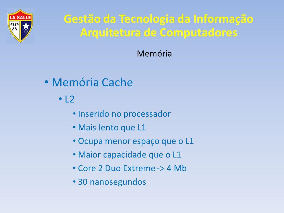Memória Cache L2 Memória Inserido no processador Mais lento que L1