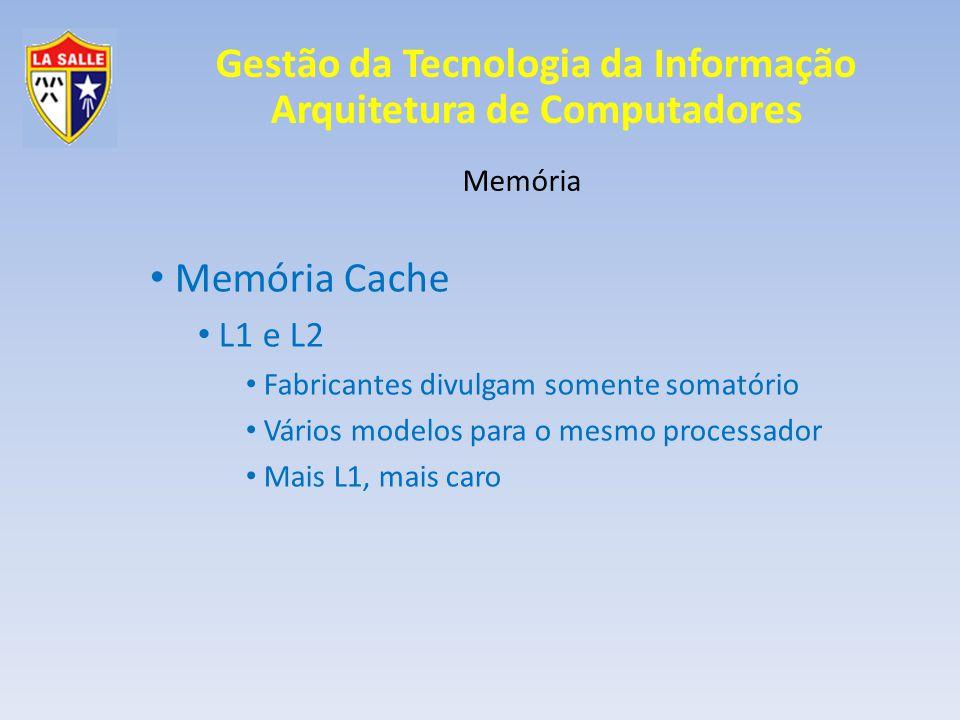 Memória Cache L1 e L2 Memória Fabricantes divulgam somente somatório