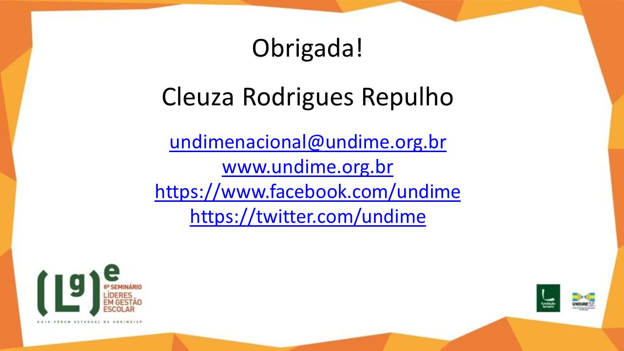 Obrigada. Cleuza Rodrigues Repulho undimenacional@undime. org. br www