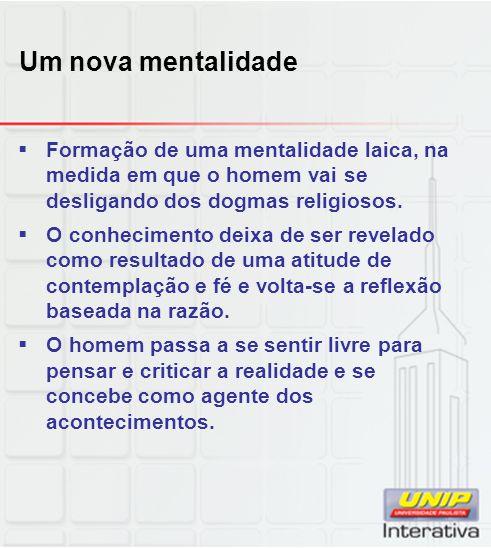 Um nova mentalidade Formação de uma mentalidade laica, na medida em que o homem vai se desligando dos dogmas religiosos.