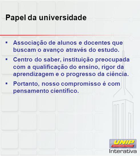 Papel da universidade Associação de alunos e docentes que buscam o avanço através do estudo.