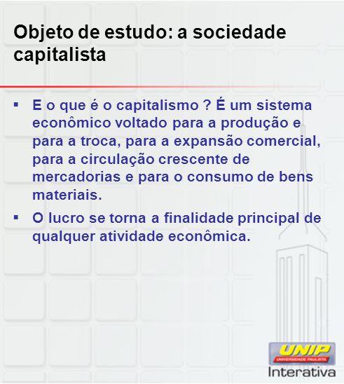 Objeto de estudo: a sociedade capitalista