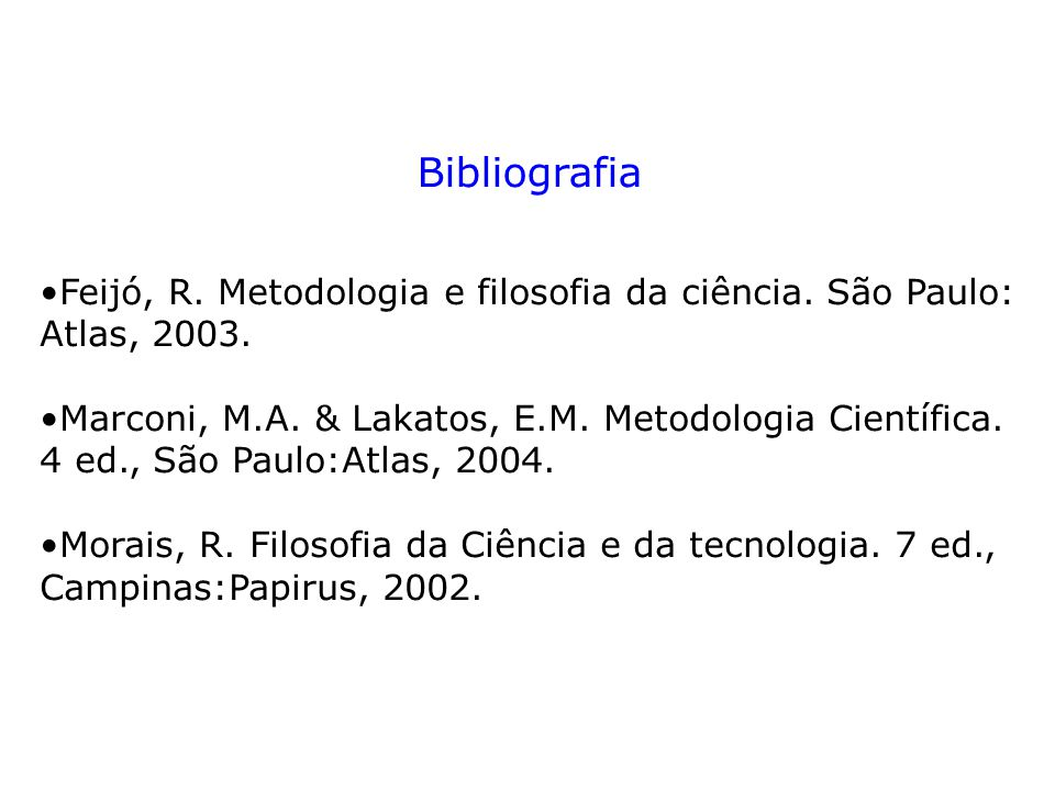 Bibliografia Feijó, R. Metodologia e filosofia da ciência. São Paulo: