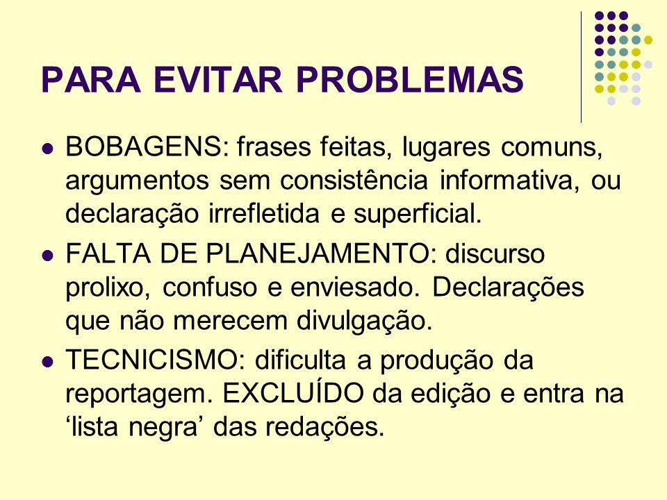 PARA EVITAR PROBLEMAS BOBAGENS: frases feitas, lugares comuns, argumentos sem consistência informativa, ou declaração irrefletida e superficial.