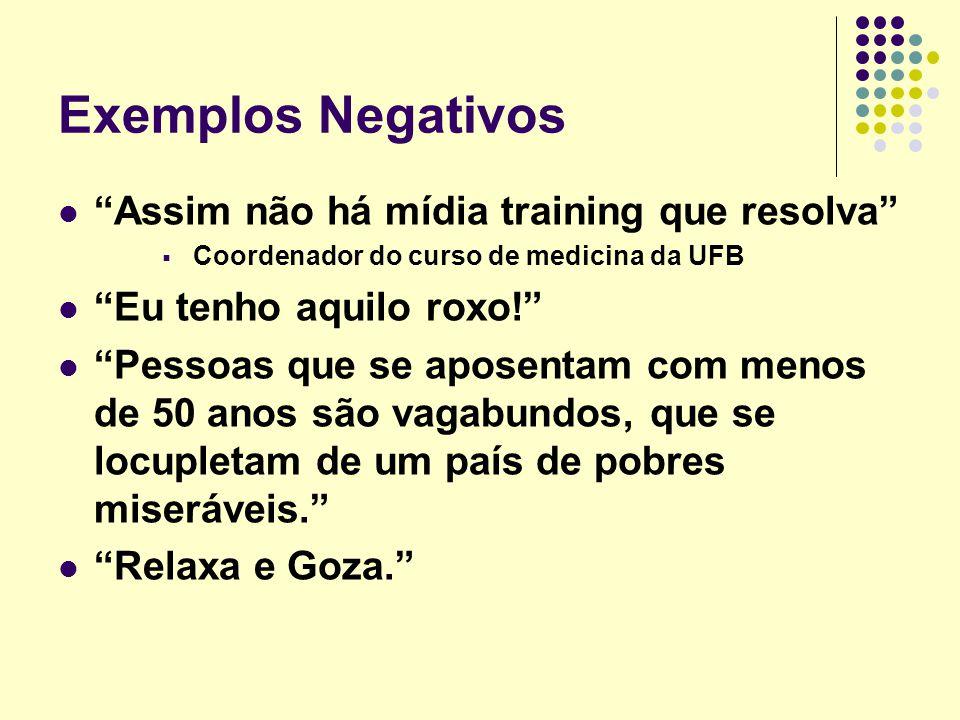 Exemplos Negativos Assim não há mídia training que resolva