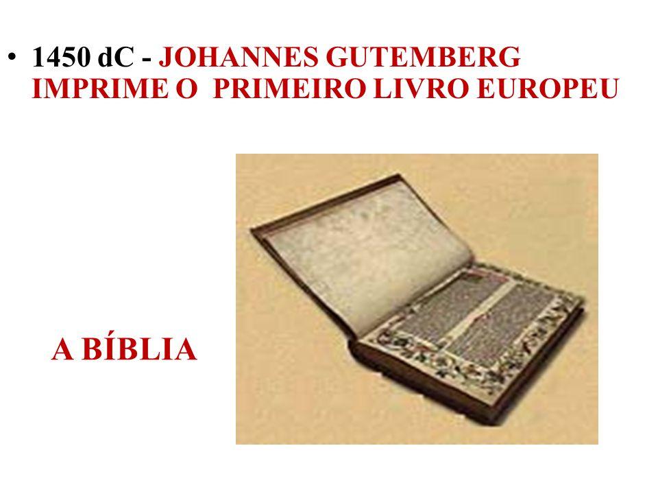 1450 dC - JOHANNES GUTEMBERG IMPRIME O PRIMEIRO LIVRO EUROPEU