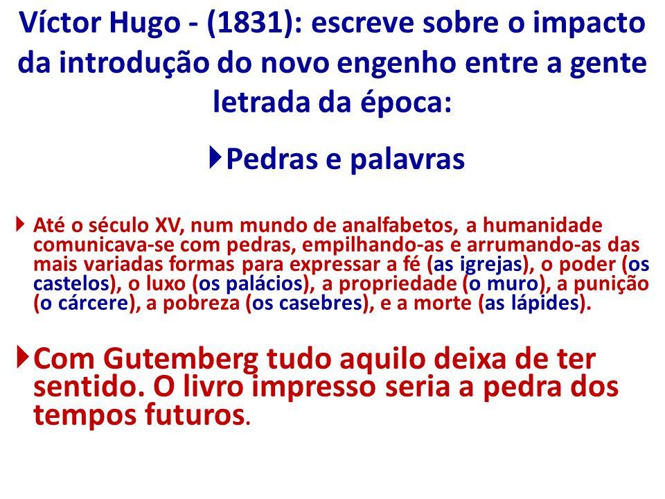 Víctor Hugo - (1831): escreve sobre o impacto da introdução do novo engenho entre a gente letrada da época: