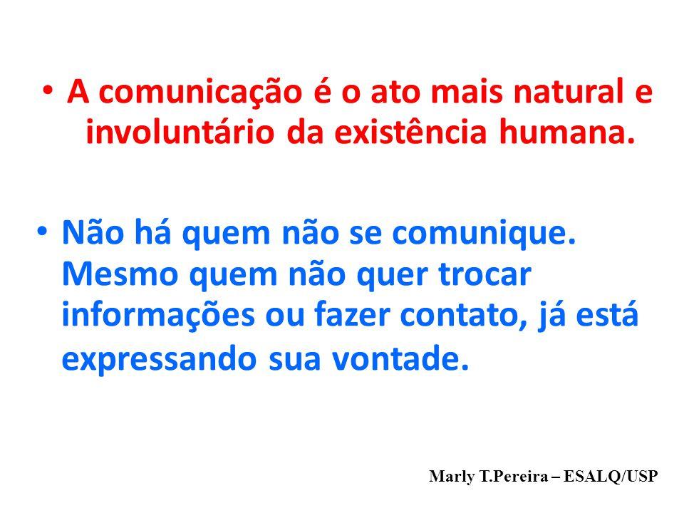 A comunicação é o ato mais natural e involuntário da existência humana.