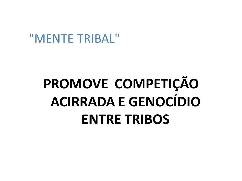 PROMOVE COMPETIÇÃO ACIRRADA E GENOCÍDIO ENTRE TRIBOS