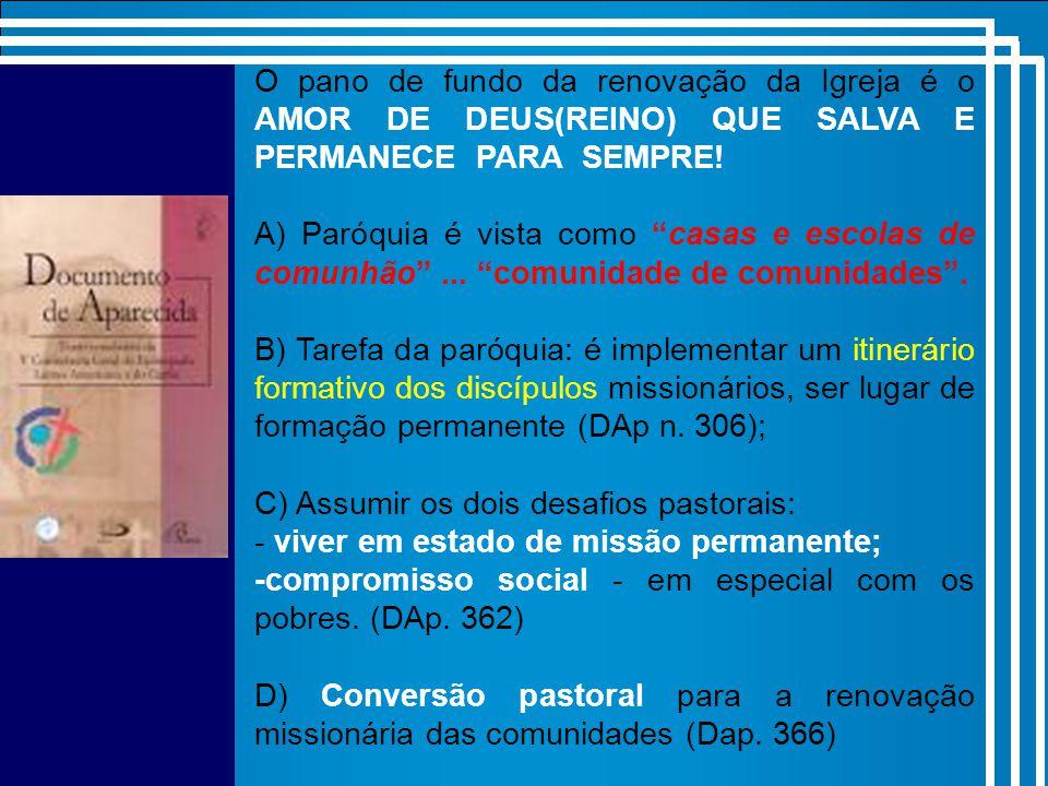 O pano de fundo da renovação da Igreja é o AMOR DE DEUS(REINO) QUE SALVA E PERMANECE PARA SEMPRE!