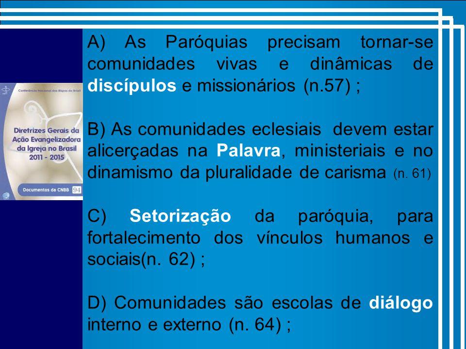 A) As Paróquias precisam tornar-se comunidades vivas e dinâmicas de discípulos e missionários (n.57) ;