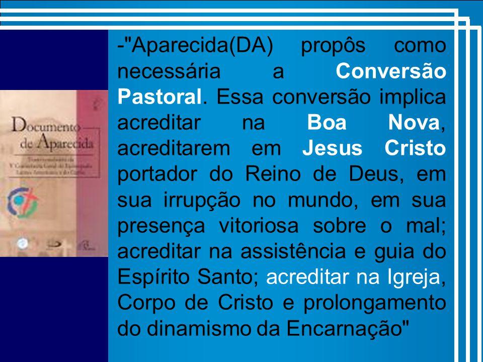 - Aparecida(DA) propôs como necessária a Conversão Pastoral