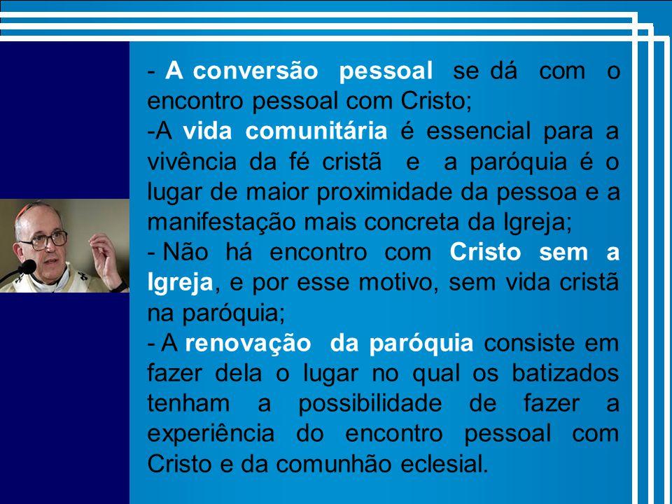 - A conversão pessoal se dá com o encontro pessoal com Cristo;