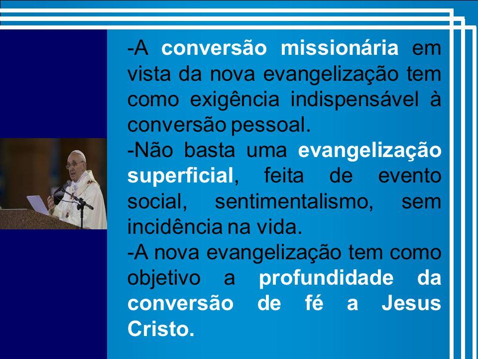 -A conversão missionária em vista da nova evangelização tem como exigência indispensável à conversão pessoal.