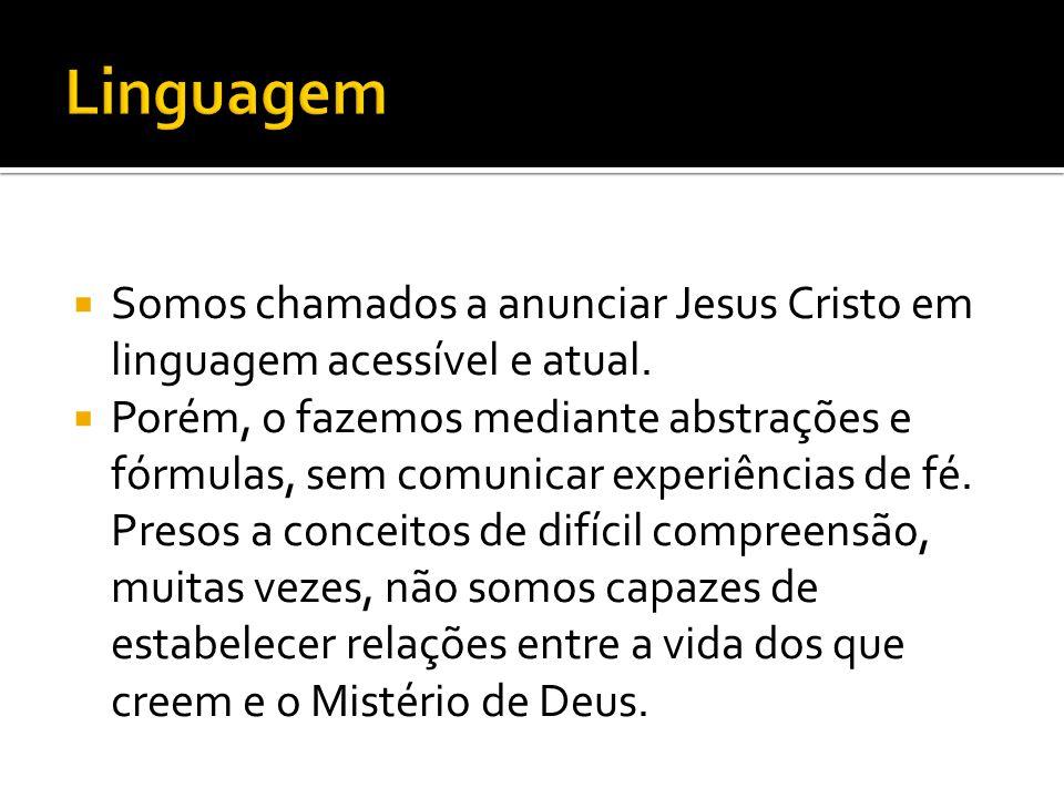 Linguagem Somos chamados a anunciar Jesus Cristo em linguagem acessível e atual.