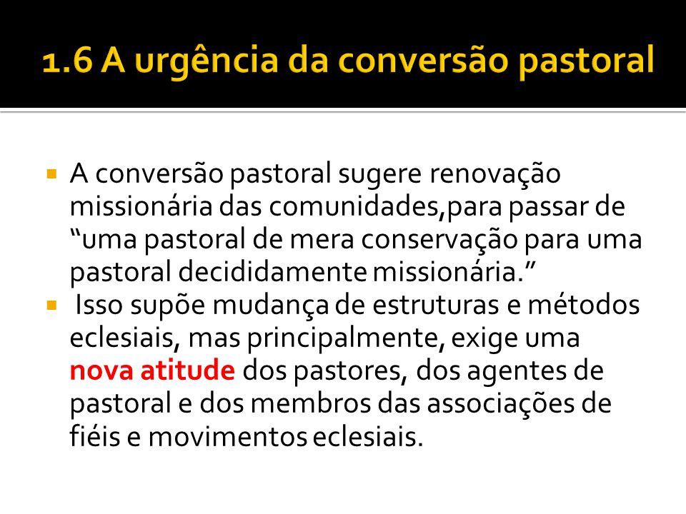 1.6 A urgência da conversão pastoral