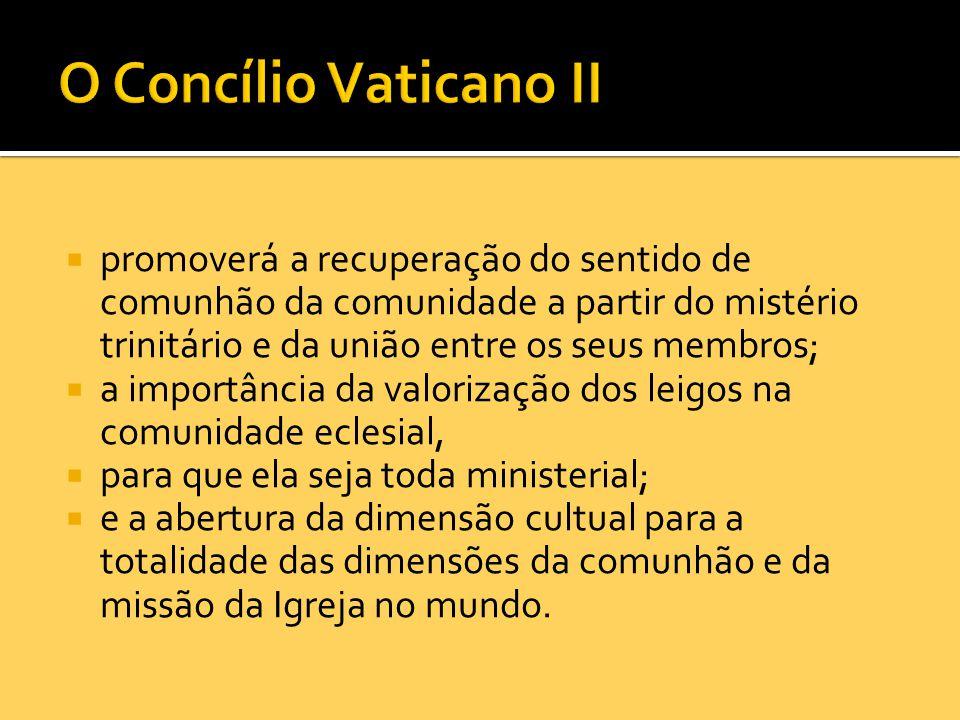 O Concílio Vaticano II promoverá a recuperação do sentido de comunhão da comunidade a partir do mistério trinitário e da união entre os seus membros;