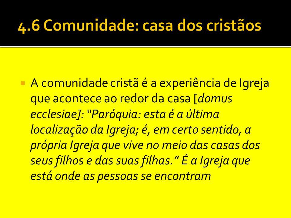 4.6 Comunidade: casa dos cristãos