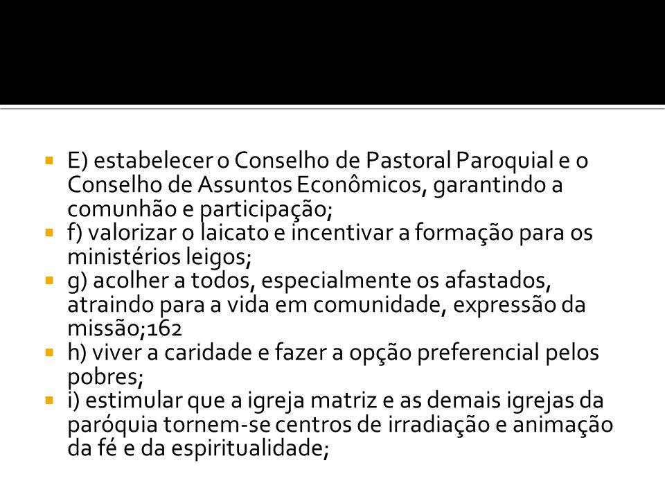 E) estabelecer o Conselho de Pastoral Paroquial e o Conselho de Assuntos Econômicos, garantindo a comunhão e participação;
