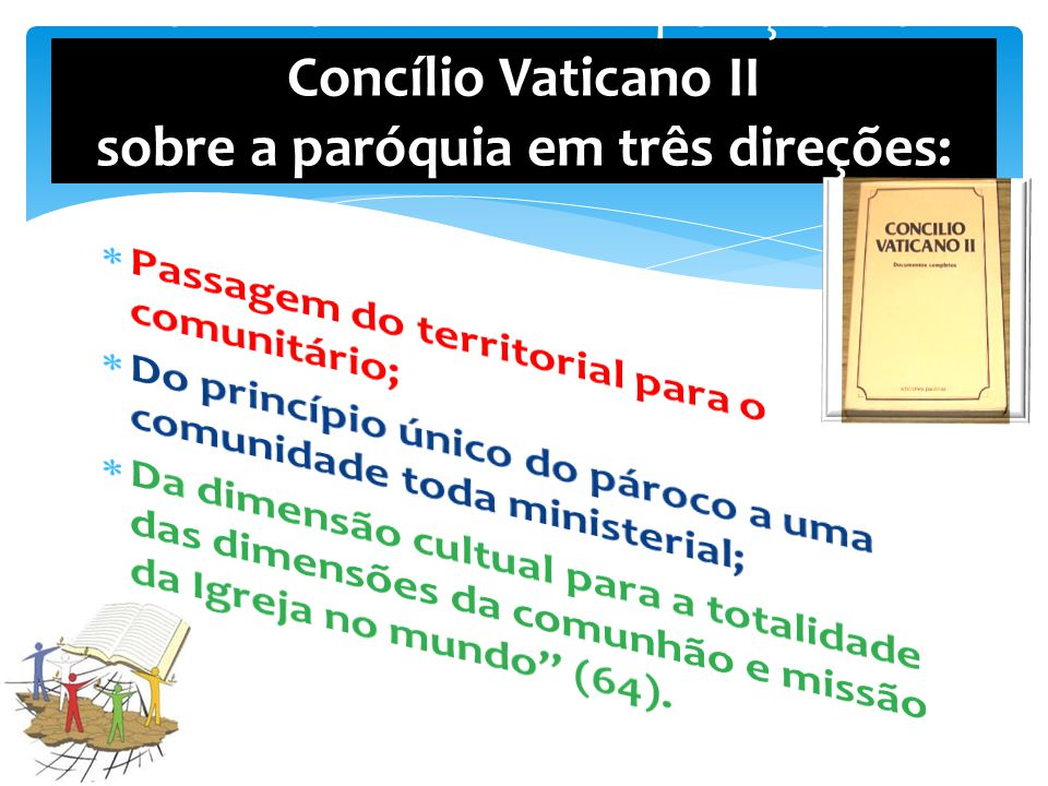 Podemos sintetizar a posição do Concílio Vaticano II sobre a paróquia em três direções: