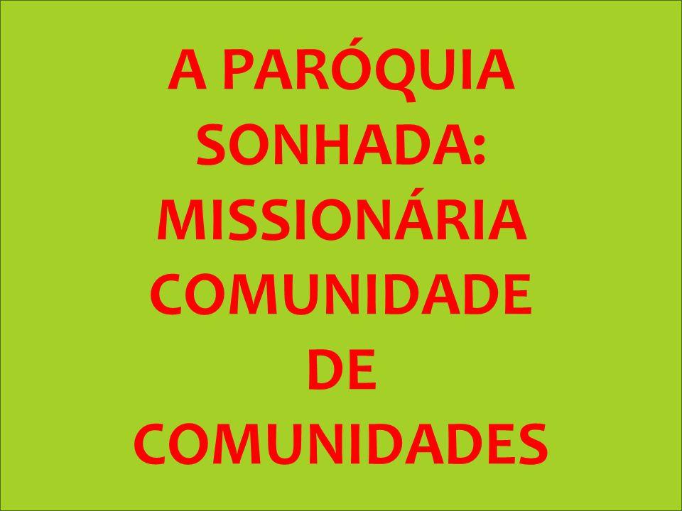 A PARÓQUIA SONHADA: MISSIONÁRIA COMUNIDADE DE COMUNIDADES