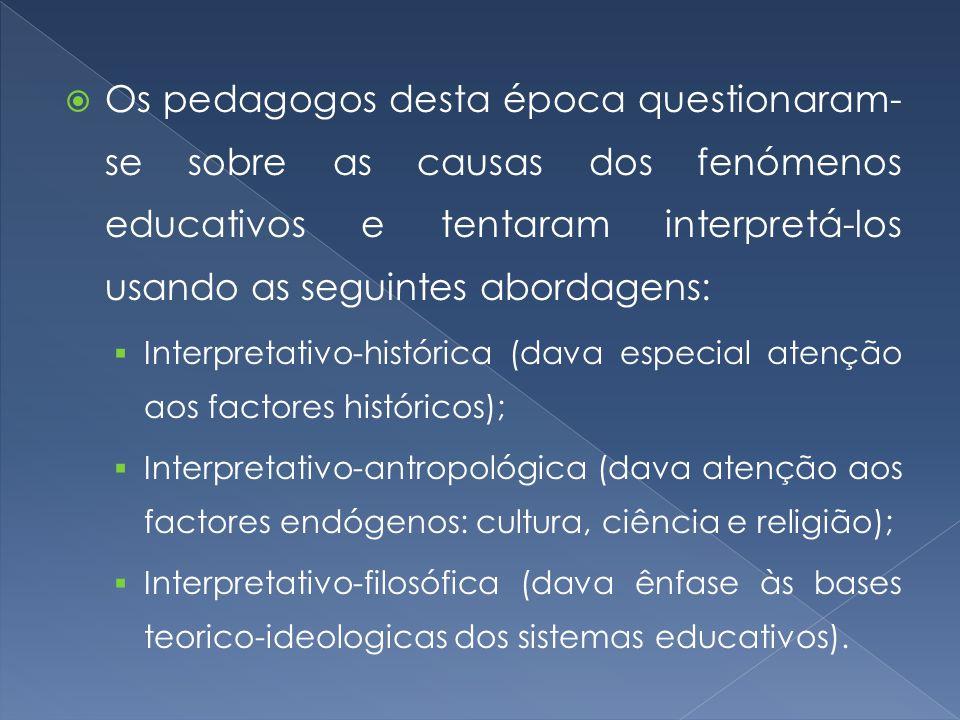 Os pedagogos desta época questionaram-se sobre as causas dos fenómenos educativos e tentaram interpretá-los usando as seguintes abordagens: