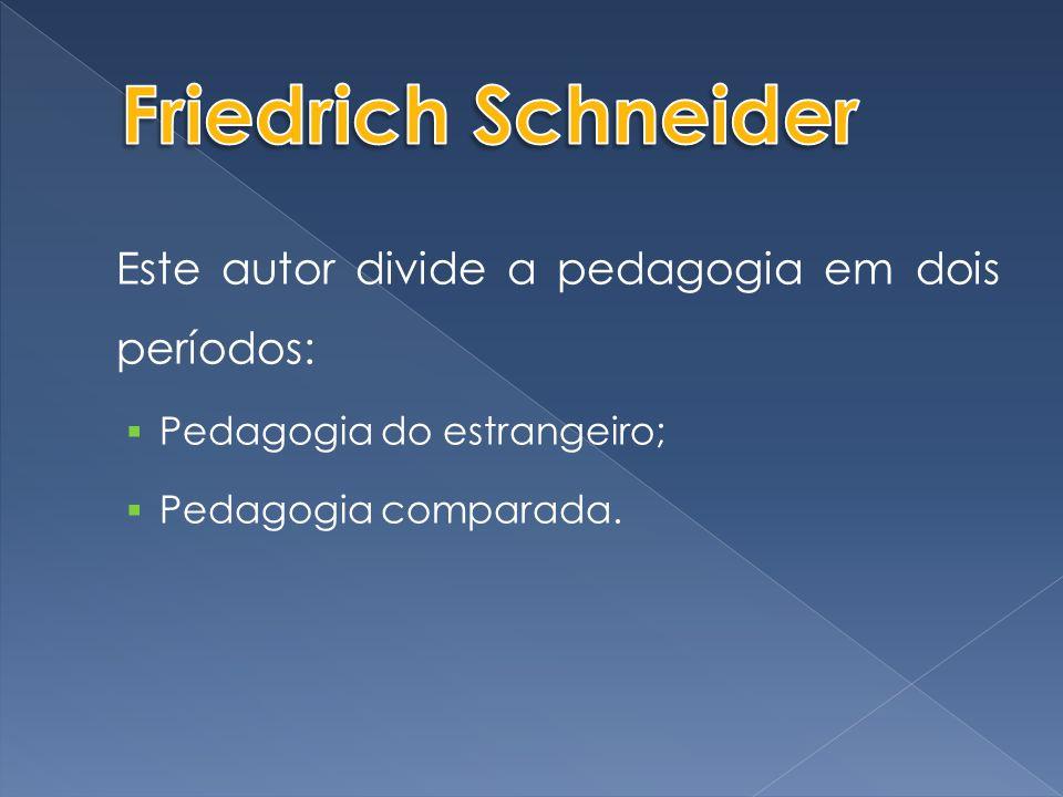 Friedrich Schneider Este autor divide a pedagogia em dois períodos: