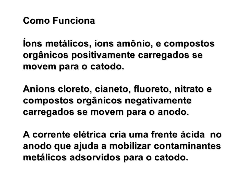 Como Funciona Íons metálicos, íons amônio, e compostos orgânicos positivamente carregados se movem para o catodo.