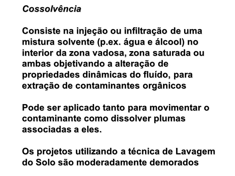 Cossolvência Consiste na injeção ou infiltração de uma mistura solvente (p.ex.