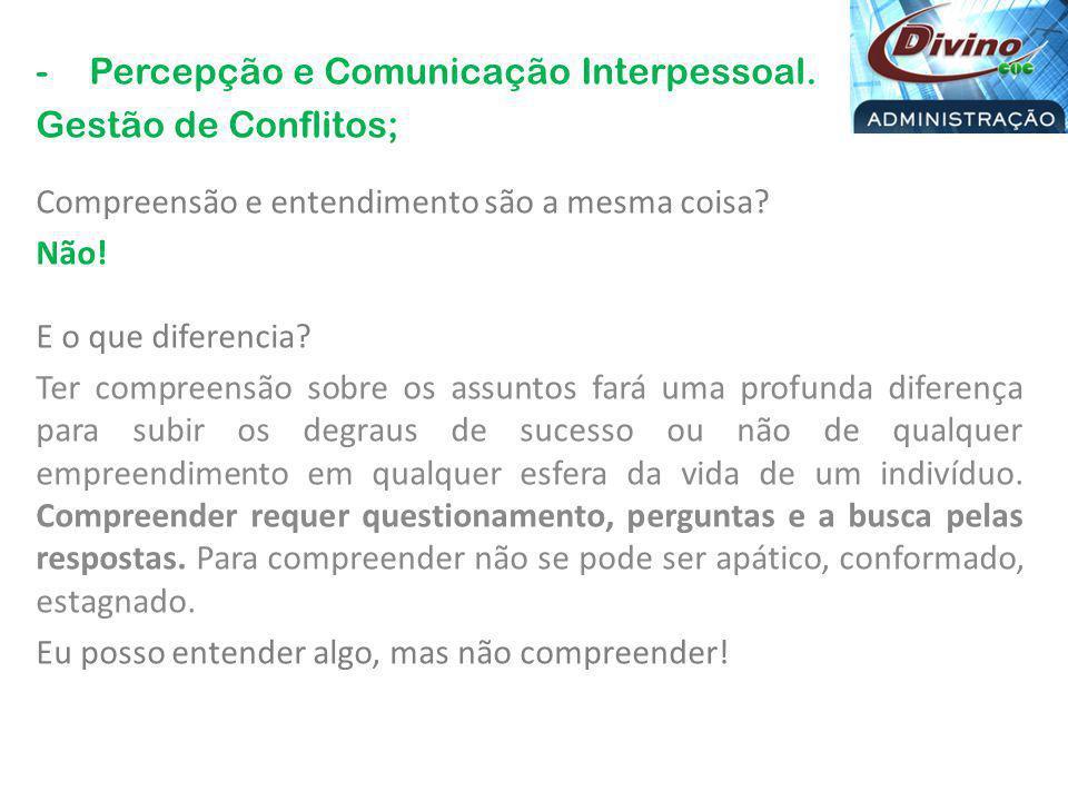 Percepção e Comunicação Interpessoal. Gestão de Conflitos;