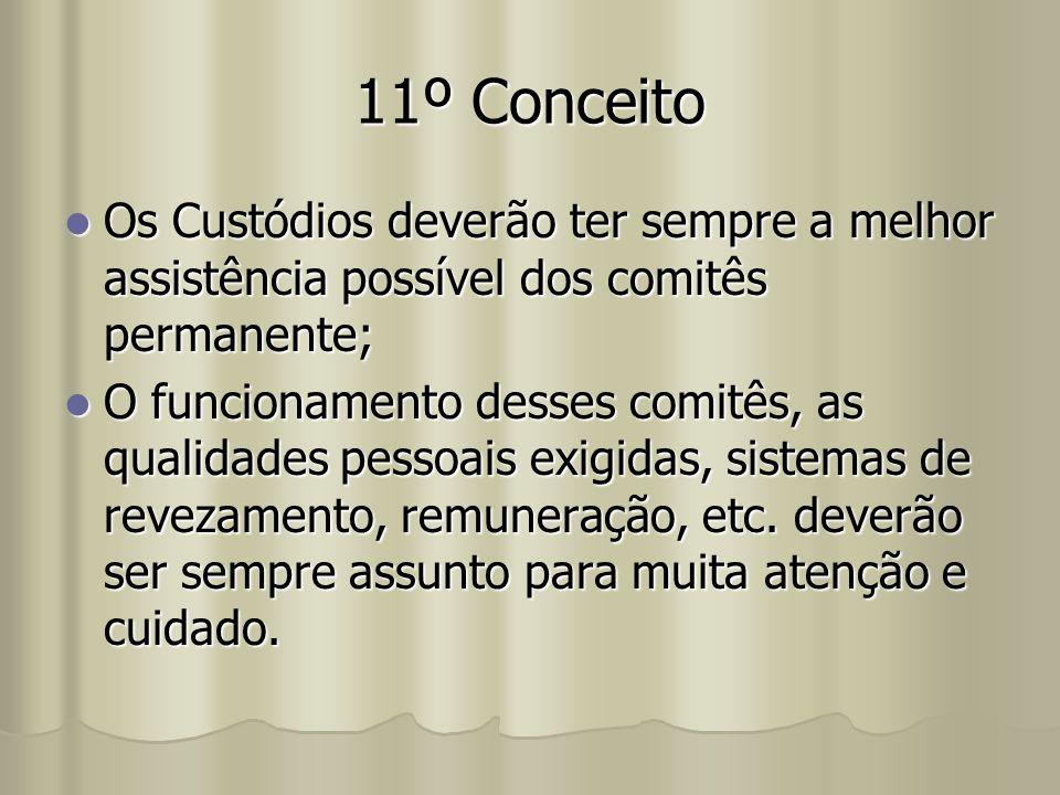 11º Conceito Os Custódios deverão ter sempre a melhor assistência possível dos comitês permanente;
