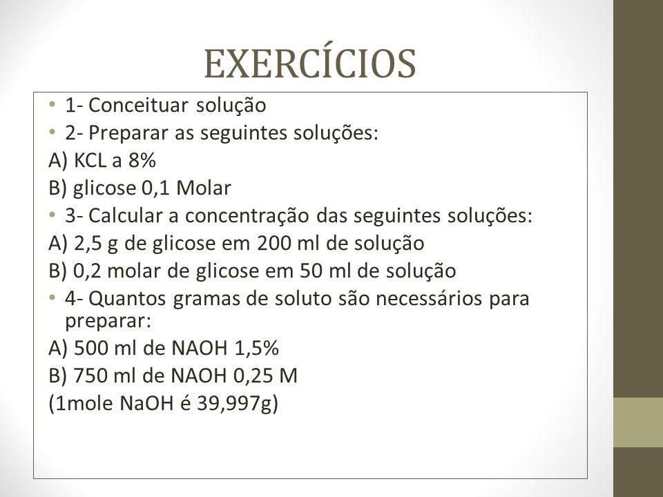 EXERCÍCIOS 1- Conceituar solução 2- Preparar as seguintes soluções: