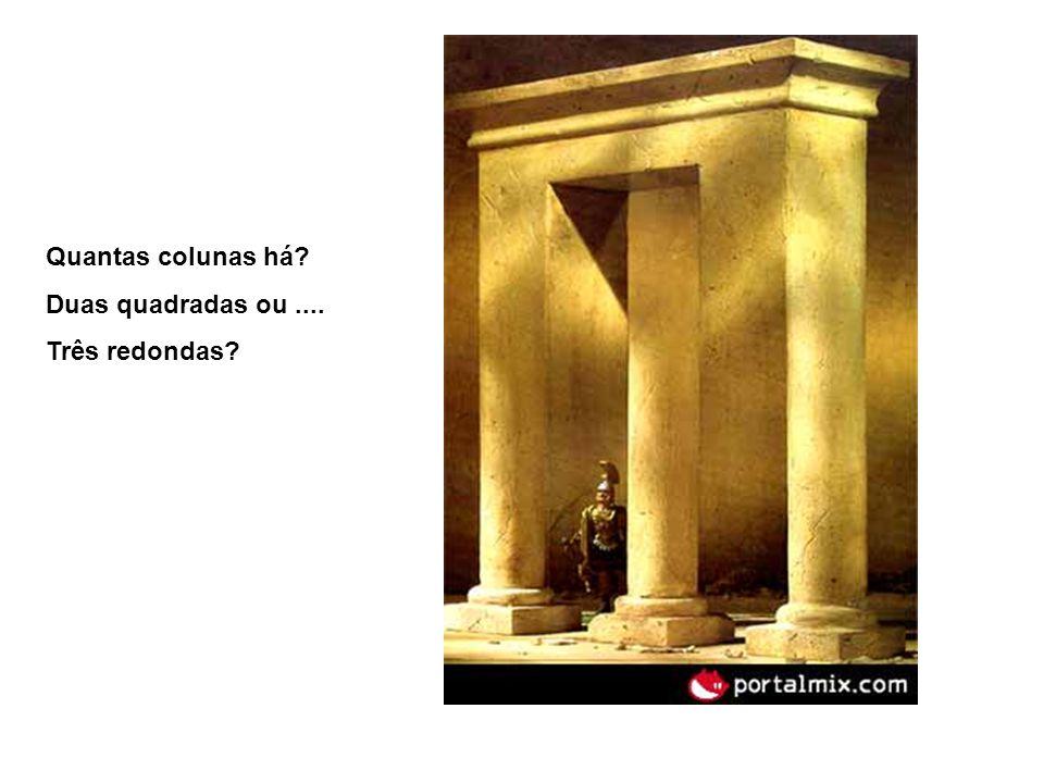 Quantas colunas há Duas quadradas ou .... Três redondas