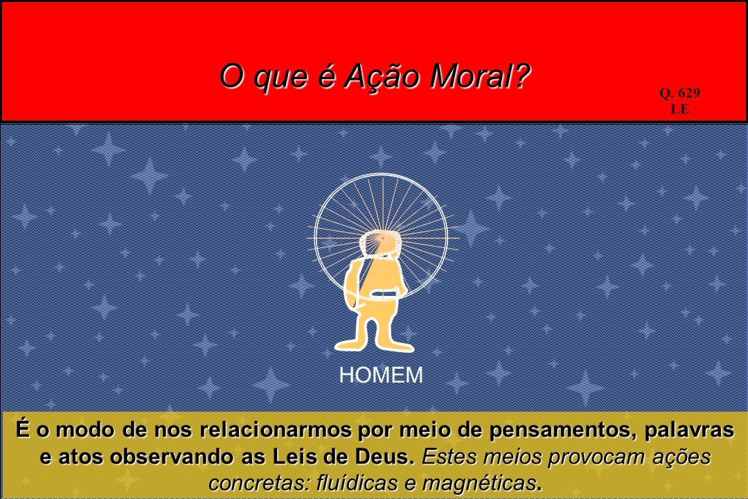 O que é Ação Moral Q. 629 LE. HOMEM.