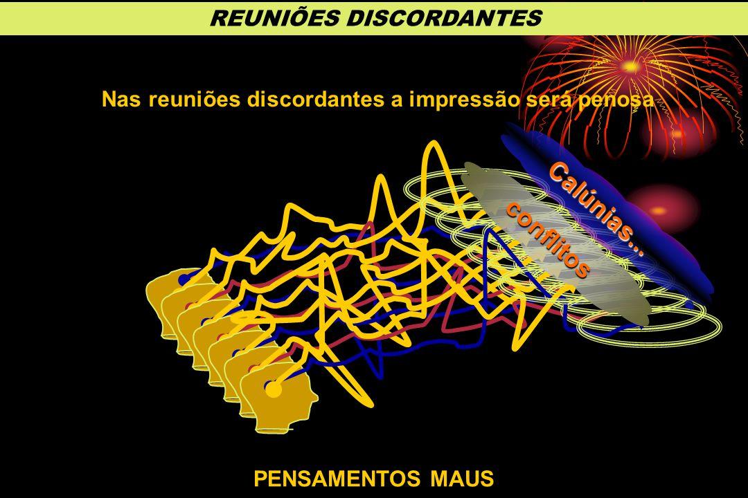 Calúnias... conflitos REUNIÕES DISCORDANTES