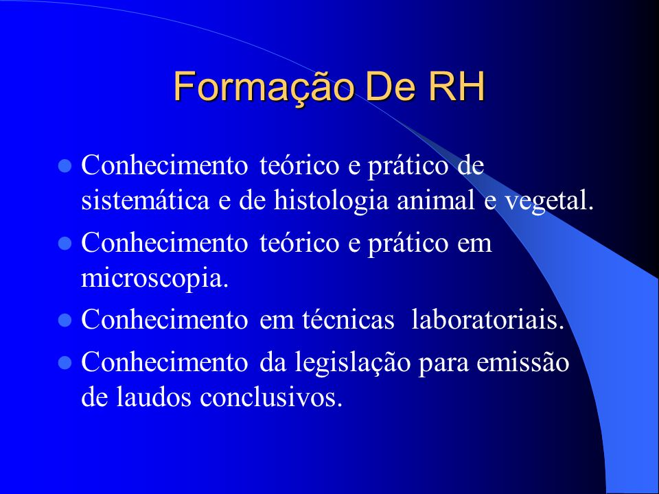 Formação De RH Conhecimento teórico e prático de sistemática e de histologia animal e vegetal. Conhecimento teórico e prático em microscopia.