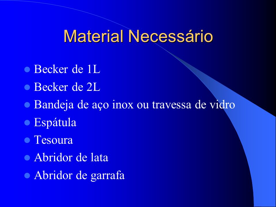 Material Necessário Becker de 1L Becker de 2L