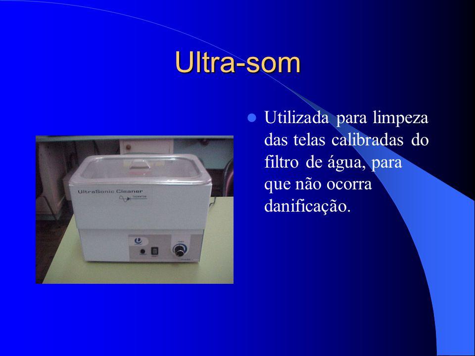 Ultra-som Utilizada para limpeza das telas calibradas do filtro de água, para que não ocorra danificação.