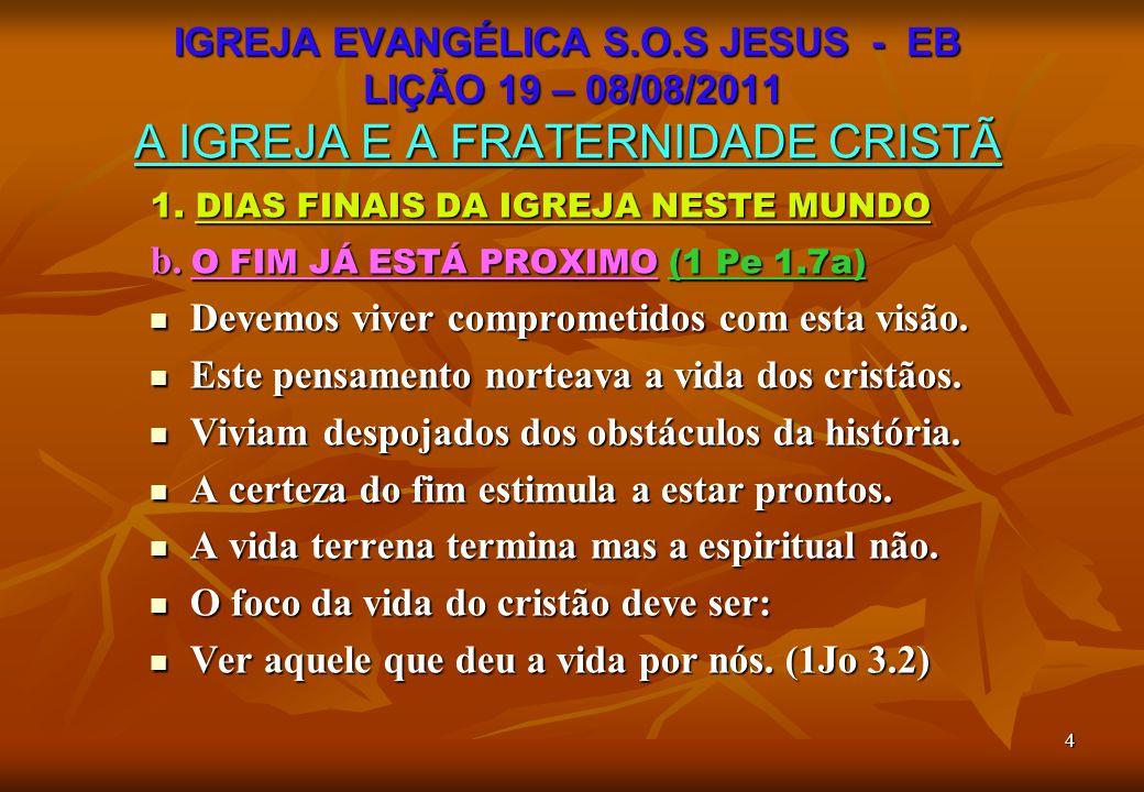 b. O FIM JÁ ESTÁ PROXIMO (1 Pe 1.7a)