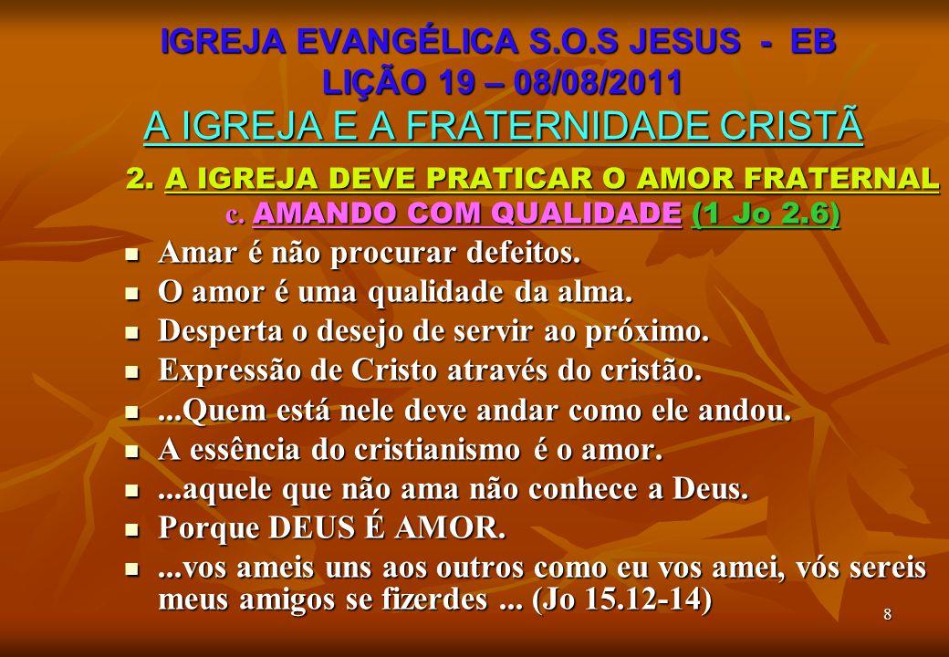 IGREJA EVANGÉLICA S.O.S JESUS - EB LIÇÃO 19 – 08/08/2011 A IGREJA E A FRATERNIDADE CRISTÃ